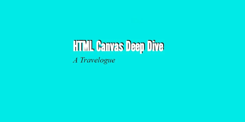 HTML Canvas Deep Dive